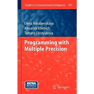 Programming With Multiple Precision Studies In Computational Intelligence Vol 397, New Book (9783642256721)