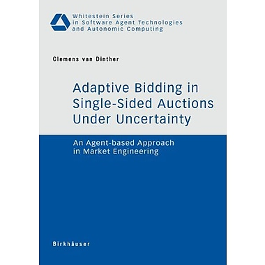 Adaptive Bidding In Single-Sided Auctions Under Uncertainty An Agent-Based Approach In Market Enginee, Used Book (9783764380946)