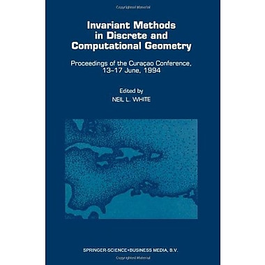 Invariant Methods In Discrete And Computational Geometry Proceedings Of The Curaccedilao Conference 13, New Book (9789048145720)