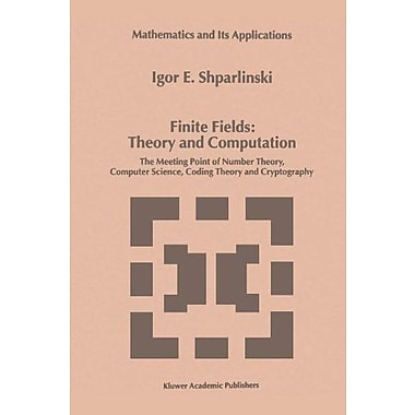 Finite Fields Theory And Computation The Meeting Point Of Number Theory Computer Science Coding Theory, New Book (9789048152032)