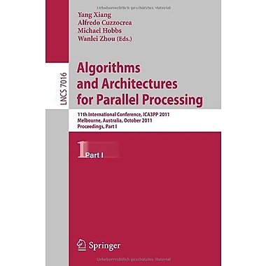 Algorithms And Architectures For Parallel Processing Part I 11Th International Conference, New Book (9783642246494)