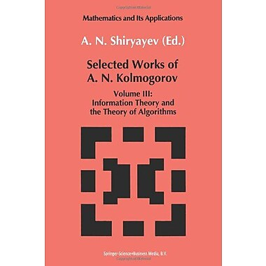 Selected Works Of A N Kolmogorov Volume Iii Information Theory And The Theory Of Algorithms Mathematic, New Book (9789048184569)