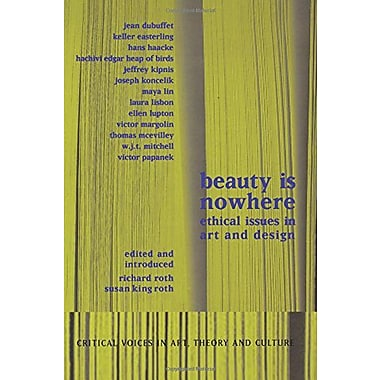 Beauty Is Nowhere Ethical Issues In Art And Design Critical Voices In Art Theory And Culture, New Book (9789057013119)