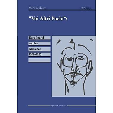 Voi Altri Pochi Ezra Pound And His Audience 1908-1925 International Cooper Series In English Language , New Book (9783764354053)