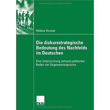 Die Diskursstrategische Bedeutung Des Nachfelds Im Deutschen Eine Untersuchung Anhand Politischer Rede, New Book (9783824446087)