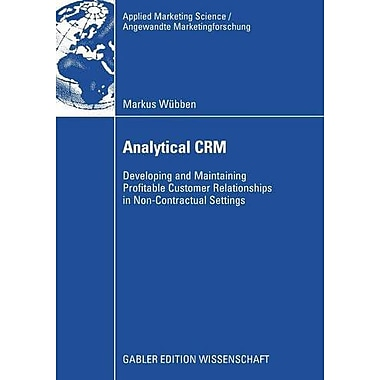 Analytical Crm Developing And Maintaining Profitable Customer Relationships In Non-Contractual Setting, New Book (9783834912787)