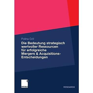 Die Bedeutung Strategisch Wertvoller Ressourcen Fur Erfolgreiche Mergers Amp Acquisitions-Entscheidung, New Book (9783834931443)