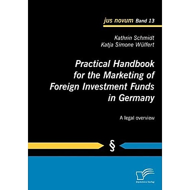 Practical Handbook For The Marketing Of Foreign Investment Funds In Germany A Legal Overview Jus Novum, New Book (9783836686266)