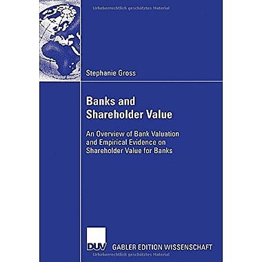 Banks And Shareholder Value An Overview Of Bank Valuation And Empirical Evidence On Shareholder Value , New Book (9783835004337)
