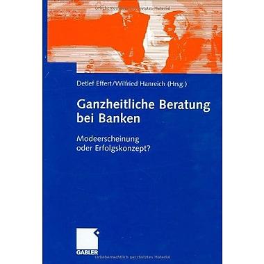 Ganzheitliche Beratung Bei Banken Modeerscheinung Oder Erfolgskonzept? German Edition, New Book (9783834903099)