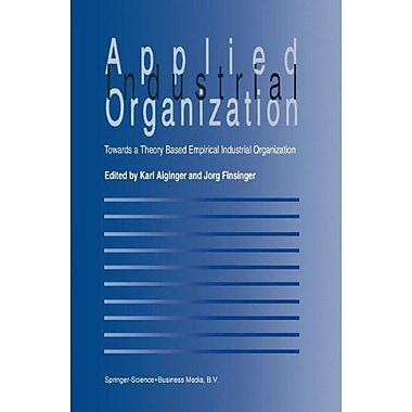 Applied Industrial Organization Towards A Theory-Based Empirical Industrial Organization, New Book (9789048144525)