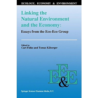 Linking The Natural Environment And The Economy Essays From The Eco-Eco Group Ecology Economy Amp Envi, New Book (9789048140893)