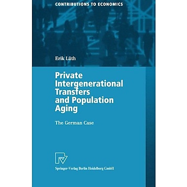 Private Intergenerational Transfers And Population Aging The German Case Contributions To Economics, New Book (9783790814026)