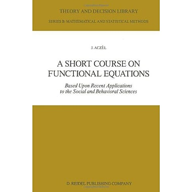 A Short Course On Functional Equations Based Upon Recent Applications To The Social And Behavioral Sci, New Book (9789027723772)