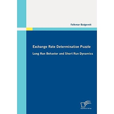 Exchange Rate Determination Puzzle Long Run Behavior And Short Run Dynamics, New Book (9783836695435)