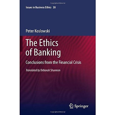 The Ethics Of Banking Conclusions From The Financial Crisis Issues In Business Ethics, New Book (9789400706552)