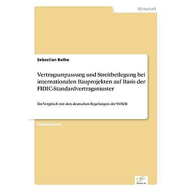 Vertragsanpassung Und Streitbeilegung Bei Internationalen Bauprojekten Auf Basis Der Fidic-Standardver, New Book (9783838692234)
