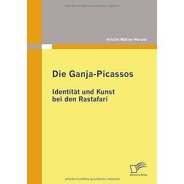 Die Ganja-Picassos Identitat Und Kunst Bei Den Rastafari German Edition, New Book (9783836679282)