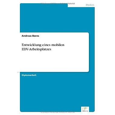 Entwicklung Eines Mobilen Edv-Arbeitsplatzes German Edition, New Book (9783838609645)
