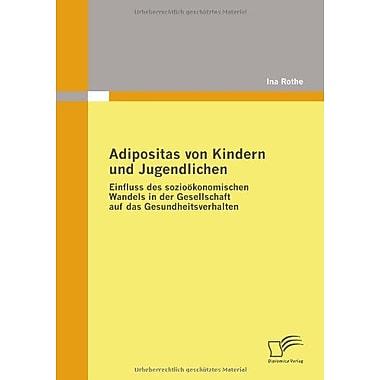 Adipositas Von Kindern Und Jugendlichen Einfluss Des Soziookonomischen Wandels In Der Gesellschaft Auf, New Book (9783836675796)