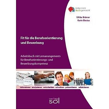 Fit Fur Die Berufsorientierung Und Bewerbung Arbeitsbuch Mit Lernarrangements Fur Berufsorientierungs-, New Book (9783942264143)