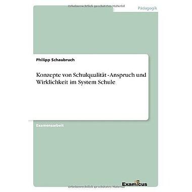 Konzepte Von Schulqualitat - Anspruch Und Wirklichkeit Im System Schule German Edition, New Book (9783867468541)
