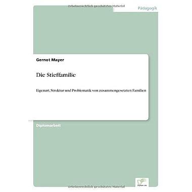 Die Stieffamilie Eigenart Struktur Und Problematik Von Zusammengesetzten Familien German Edition, New Book (9783838614755)