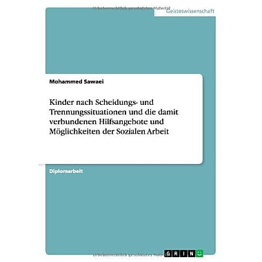 Kinder Nach Scheidungs- Und Trennungssituationen Und Die Damit Verbundenen Hilfsangebote Und Moglichke, New Book (9783656100157)