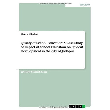 Quality Of School Education A Case Study Of Impact Of School Education On Student Development In The C, New Book (9783656090632)