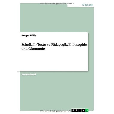 Scholia I - Texte Zu Padagogik Philosophie Und Okonomie German Edition, New Book (9783656034681)