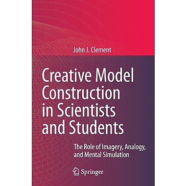 Creative Model Construction In Scientists And Students The Role Of Imagery Analogy And Mental Simulati, New Book (9789048130238)