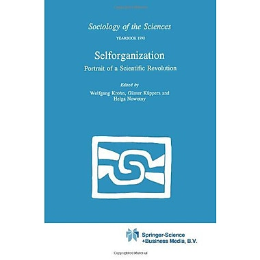Selforganization Portrait Of A Scientific Revolution Sociology Of The Sciences Yearbook, New Book (9789048140732)