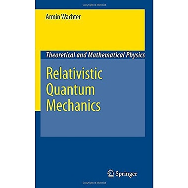 Relativistic Quantum Mechanics Theoretical And Mathematical Physics, New Book (9789048136445)