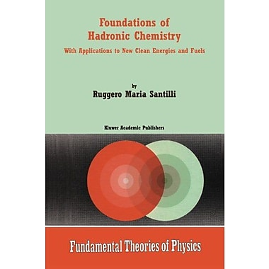 Foundations Of Hadronic Chemistry With Applications To New Clean Energies And Fuels Fundamental Theori, New Book (9789048158539)