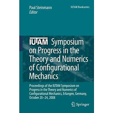 Iutam Symposium On Progress In The Theory And Numerics Of Configurational Mechanics Proceedings Of The, New Book (9789048134465)