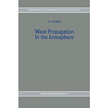 Wave Propagation In The Ionosphere Developments In Electromagnetic Theory And Applications Volume 5, New Book (9789048140695)