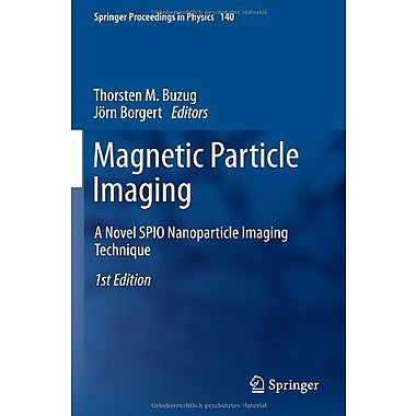 Magnetic Particle Imaging A Novel Spio Nanoparticle Imaging Technique Springer Proceedings In Physics, New Book (9783642241321)