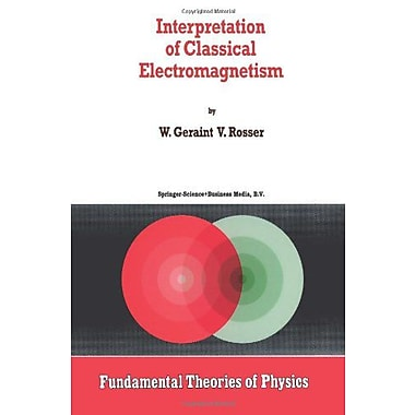 Interpretation Of Classical Electromagnetism Fundamental Theories Of Physics, New Book (9789048147397)