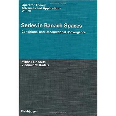 Series In Banach Spaces Conditional And Unconditional Convergence Operator Theory Advances And Applica, New Book (9783764354015)