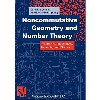 Noncommutative Geometry And Number Theory Where Arithmetic Meets Geometry And Physics Aspects Of Mathe, New Book (9783834801708)