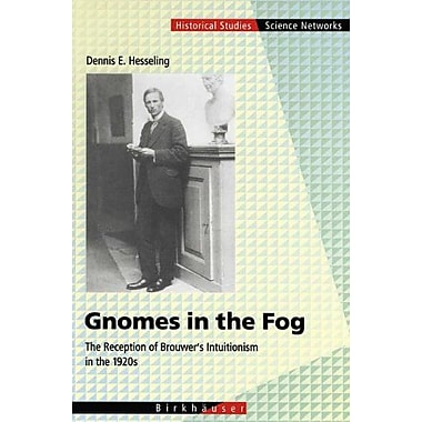 Gnomes In The Fog The Reception Of Brouwers Intuitionism In The 1920S Science Networks Historical Stud, New Book (9783764365363)