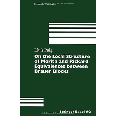 On The Local Structure Of Morita And Rickard Equivalences Between Brauer Blocks Progress In Mathematic, New Book (9783764361563)