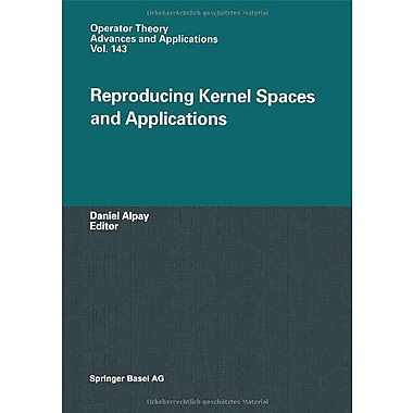 Reproducing Kernel Spaces And Applications Operator Theory Advances And Applications, New Book (9783764300685)
