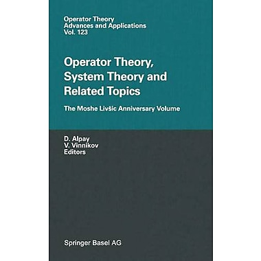 Operator Theory System Theory And Related Topics The Moshe Livsic Anniversary Volume Operator Theory A, New Book (9783764365233)