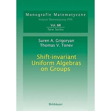 Shift-Invariant Uniform Algebras On Groups Monografie Matematyczne, New Book (9783764376062)