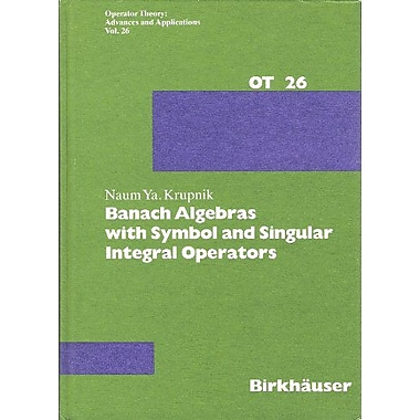 Banach Algebras With Symbol And Singular Integral Operators Operator Theory Advances And Applications, New Book (9783764318369)