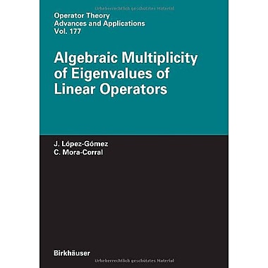 Algebraic Multiplicity Of Eigenvalues Of Linear Operators Operator Theory Advances And Applications, New Book (9783764384005)