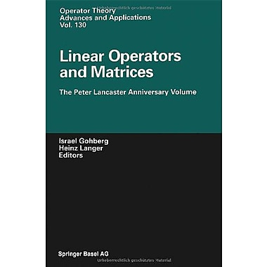 Linear Operators And Matrices The Peter Lancaster Anniversary Volume Operator Theory Advances And Appl, New Book (9783764366551)