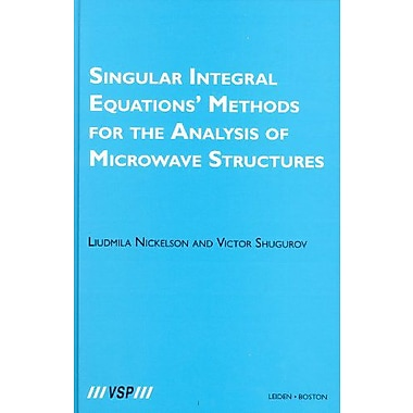 Singular Integral Equations Methods For The Analysis Of Microwave Structures, New Book (9781848728448)