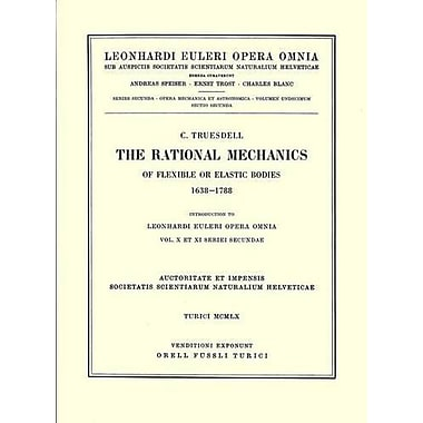 The Rational Mechanics Of Flexible Or Elastic Bodies 1638 - 1788 Introduction To Vol X And Xi Leonhard, New Book (9783764314415)